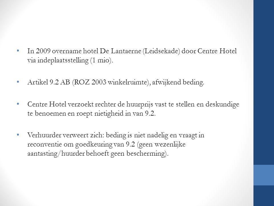In 2009 overname hotel De Lantaerne (Leidsekade) door Centre Hotel via indeplaatsstelling (1 mio).