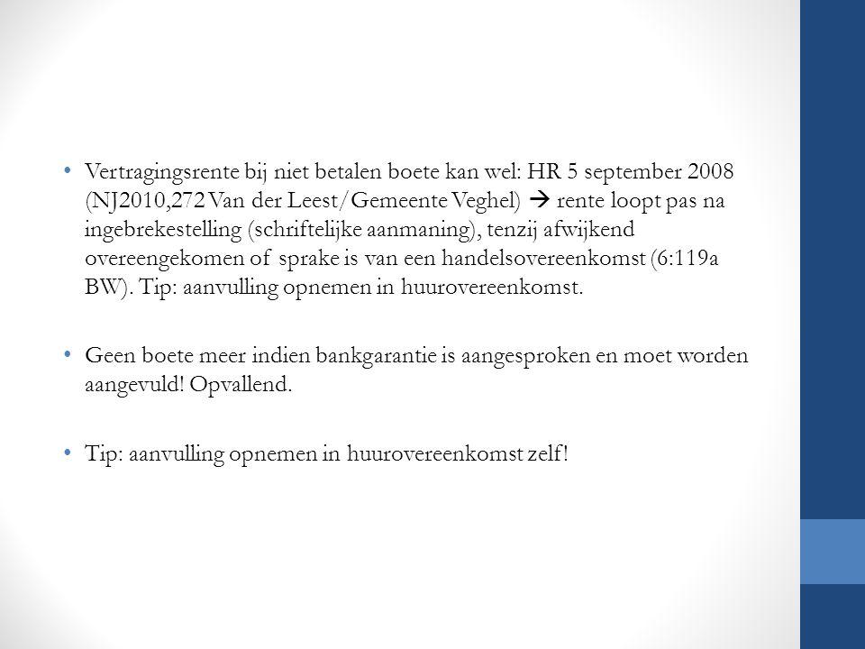 Vertragingsrente bij niet betalen boete kan wel: HR 5 september 2008 (NJ2010,272 Van der Leest/Gemeente Veghel)  rente loopt pas na ingebrekestelling (schriftelijke aanmaning), tenzij afwijkend overeengekomen of sprake is van een handelsovereenkomst (6:119a BW). Tip: aanvulling opnemen in huurovereenkomst.