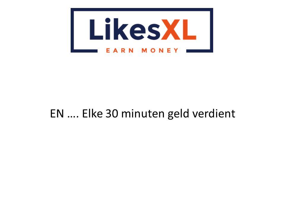 EN …. Elke 30 minuten geld verdient