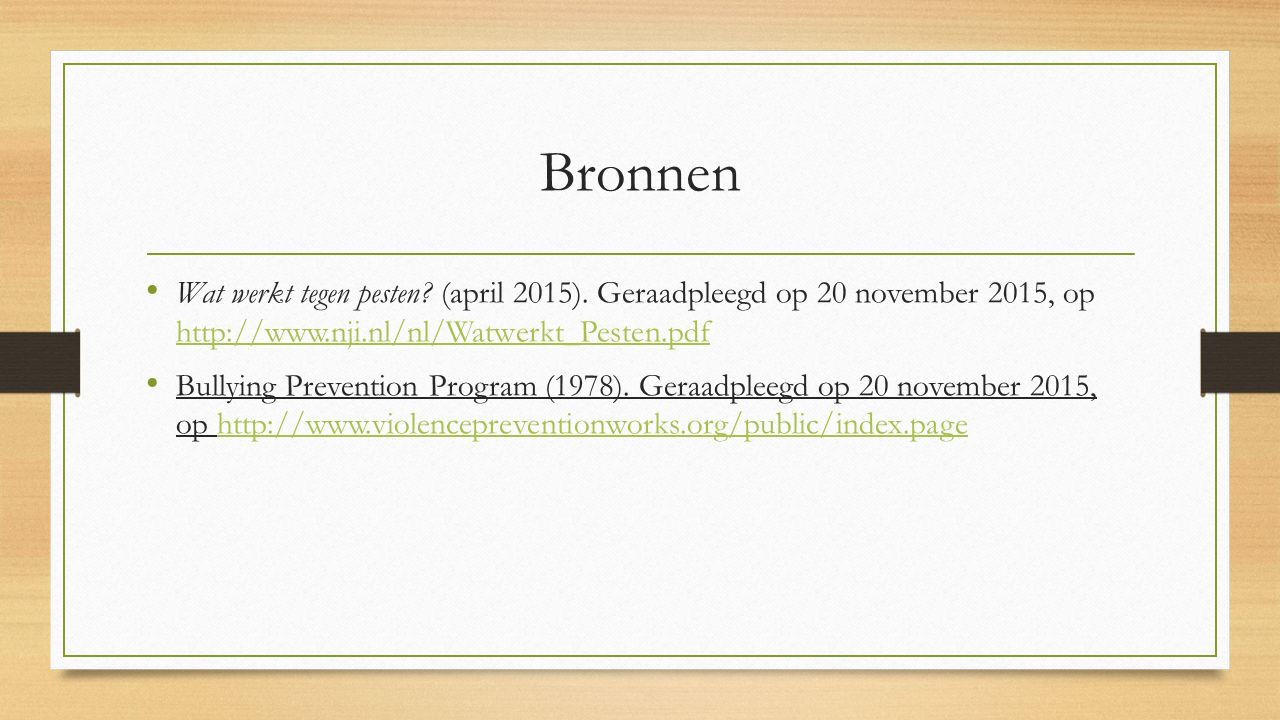 Bronnen Wat werkt tegen pesten (april 2015). Geraadpleegd op 20 november 2015, op http://www.nji.nl/nl/Watwerkt_Pesten.pdf.