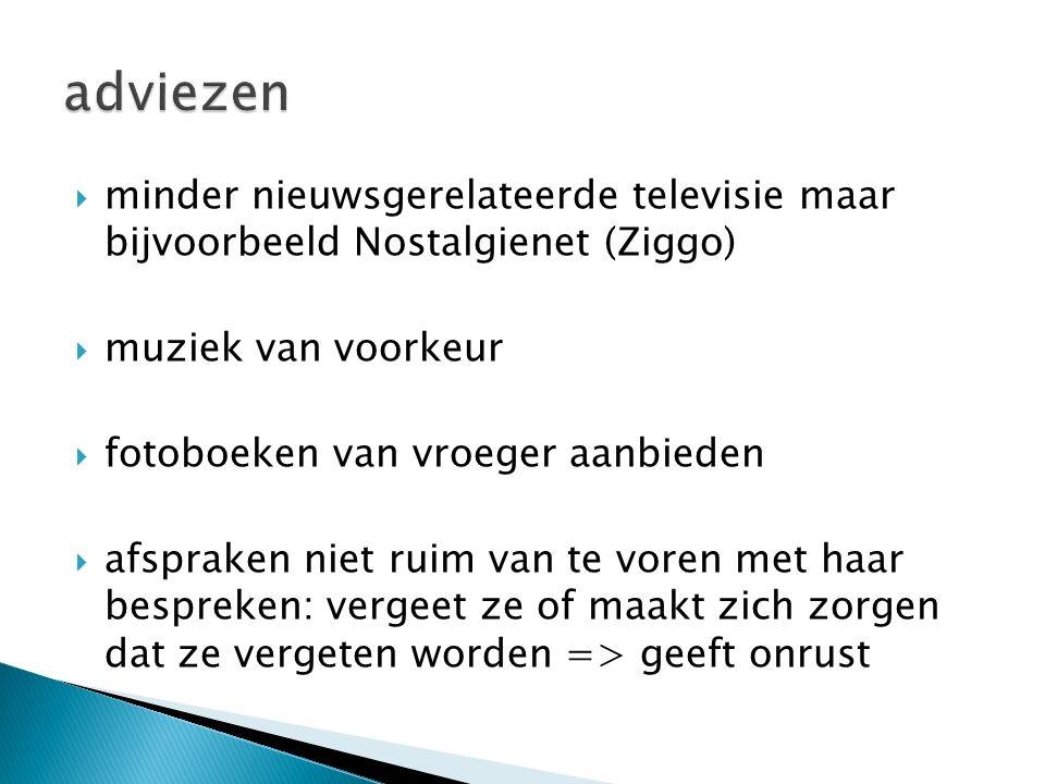 adviezen minder nieuwsgerelateerde televisie maar bijvoorbeeld Nostalgienet (Ziggo) muziek van voorkeur.