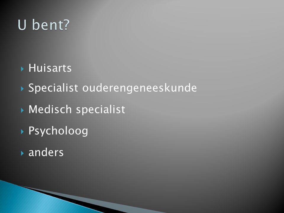 U bent Huisarts Specialist ouderengeneeskunde Medisch specialist