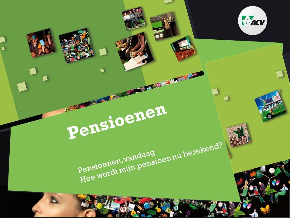 Pensioenen Pensioenen, vandaag Hoe wordt mijn pensioen nu berekend