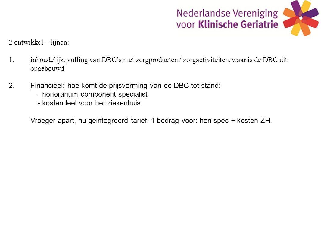 2 ontwikkel – lijnen: inhoudelijk: vulling van DBC's met zorgproducten / zorgactiviteiten; waar is de DBC uit opgebouwd.