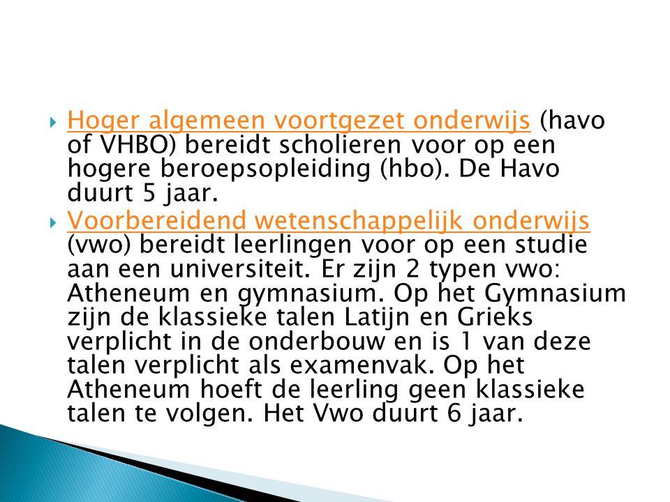 Hoger algemeen voortgezet onderwijs (havo of VHBO) bereidt scholieren voor op een hogere beroepsopleiding (hbo). De Havo duurt 5 jaar.