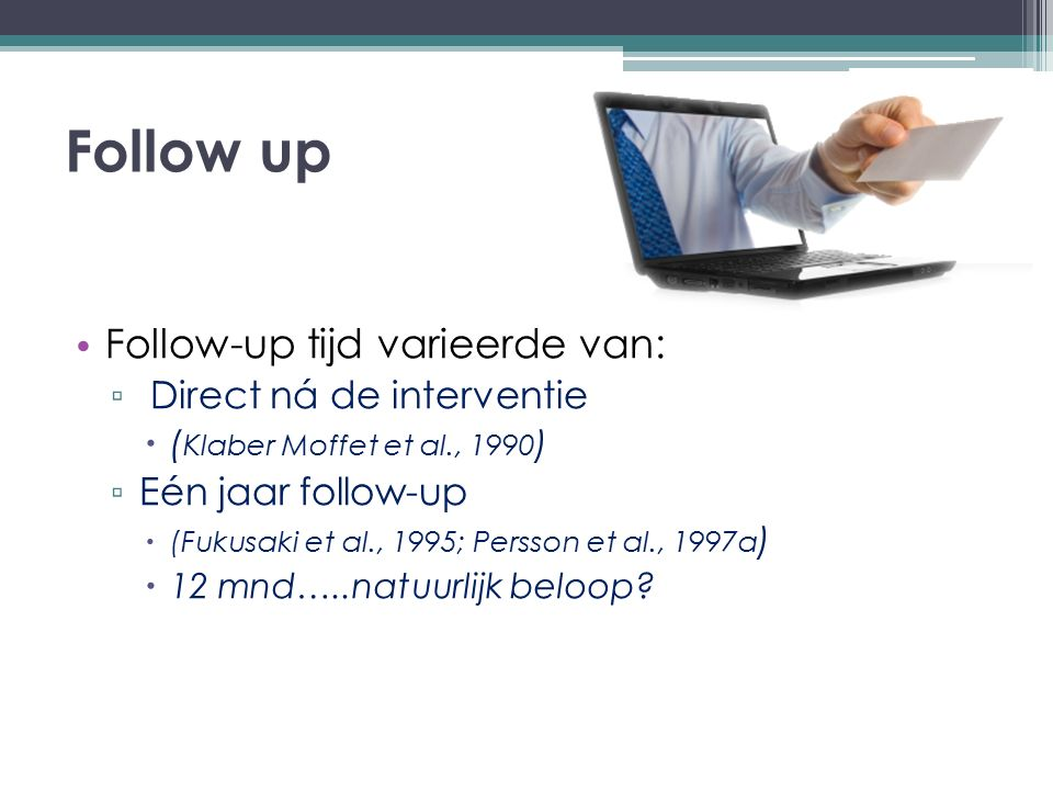 Follow up Follow-up tijd varieerde van: Direct ná de interventie