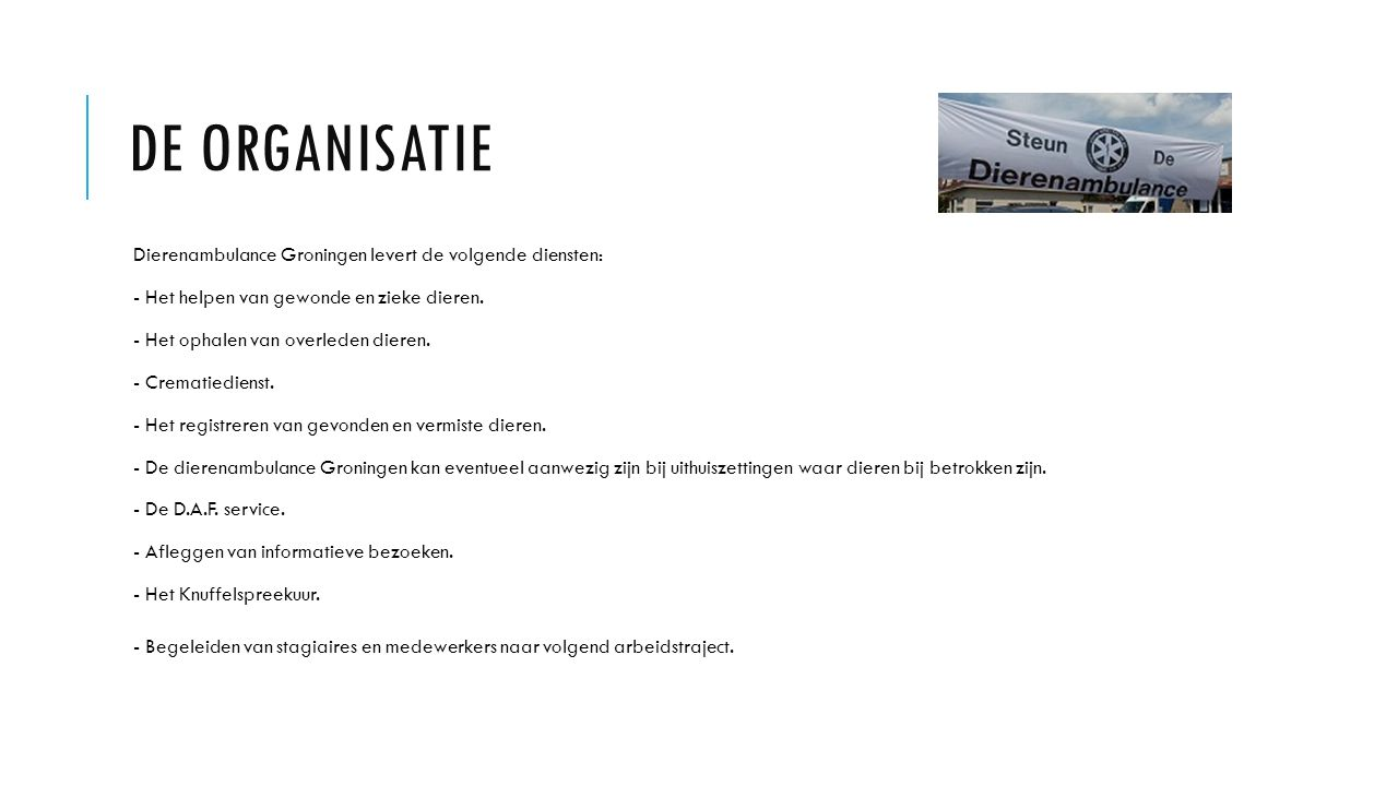 De organisatie Dierenambulance Groningen levert de volgende diensten: