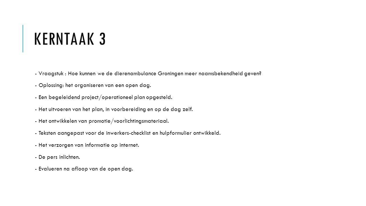 Kerntaak 3 - Vraagstuk : Hoe kunnen we de dierenambulance Groningen meer naamsbekendheid geven - Oplossing: het organiseren van een open dag.