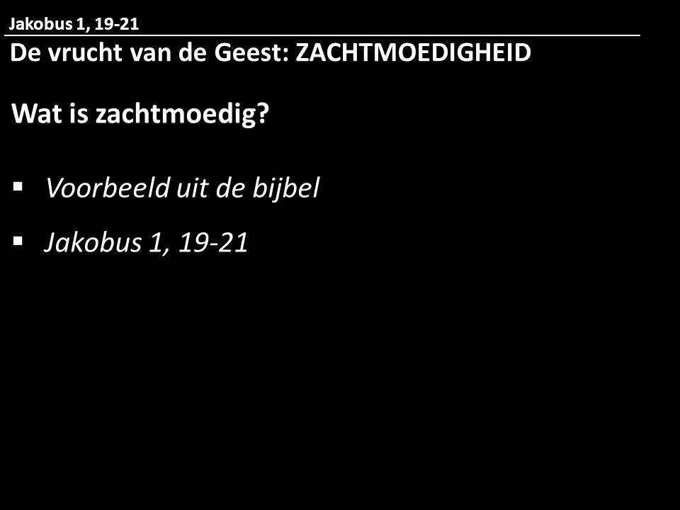 Voorbeeld uit de bijbel Jakobus 1, 19-21