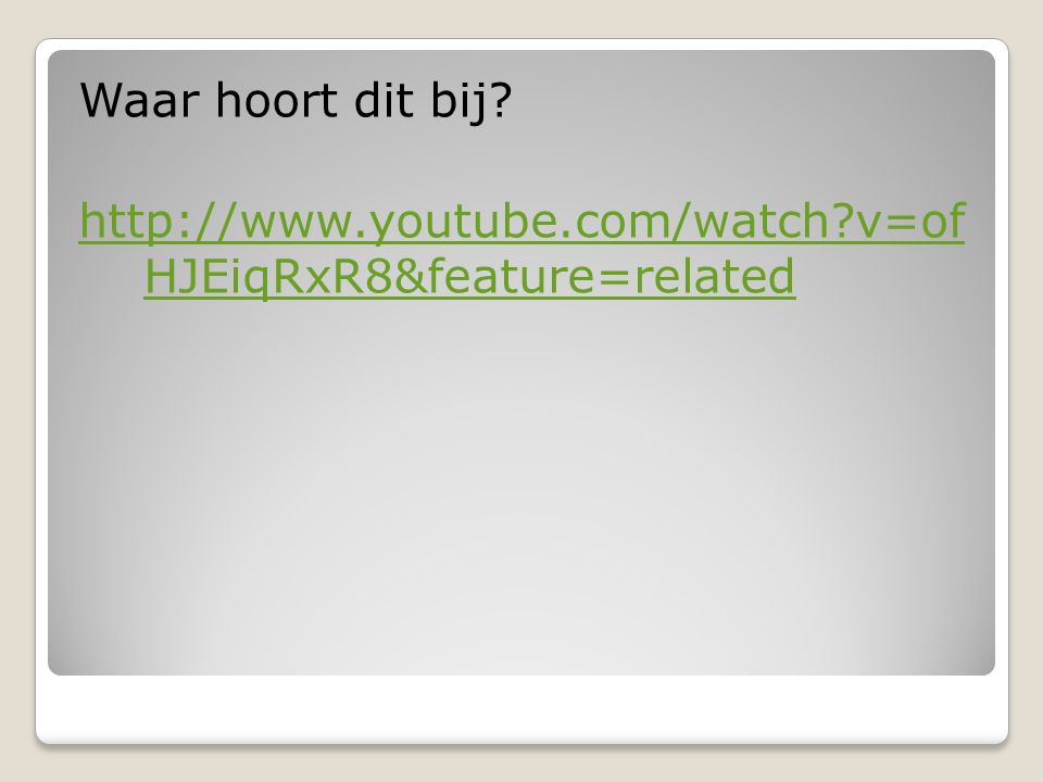 Waar hoort dit bij http://www.youtube.com/watch v=of HJEiqRxR8&feature=related