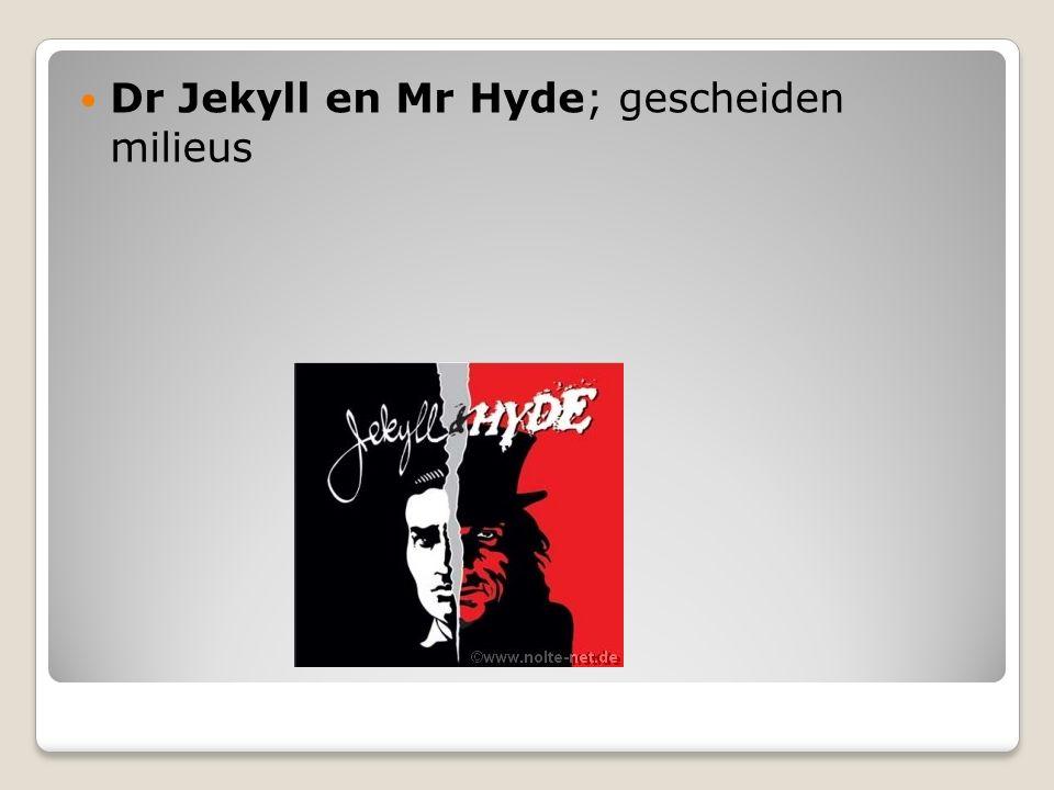 Dr Jekyll en Mr Hyde; gescheiden milieus