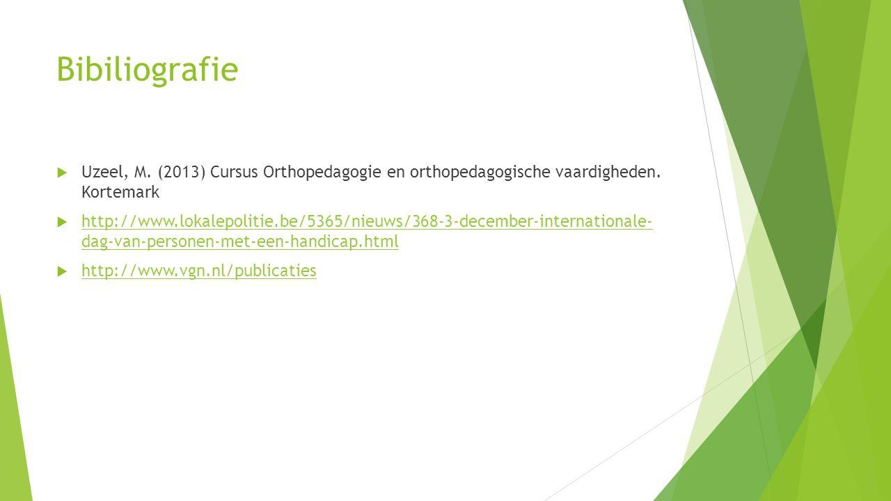 Bibiliografie Uzeel, M. (2013) Cursus Orthopedagogie en orthopedagogische vaardigheden. Kortemark.