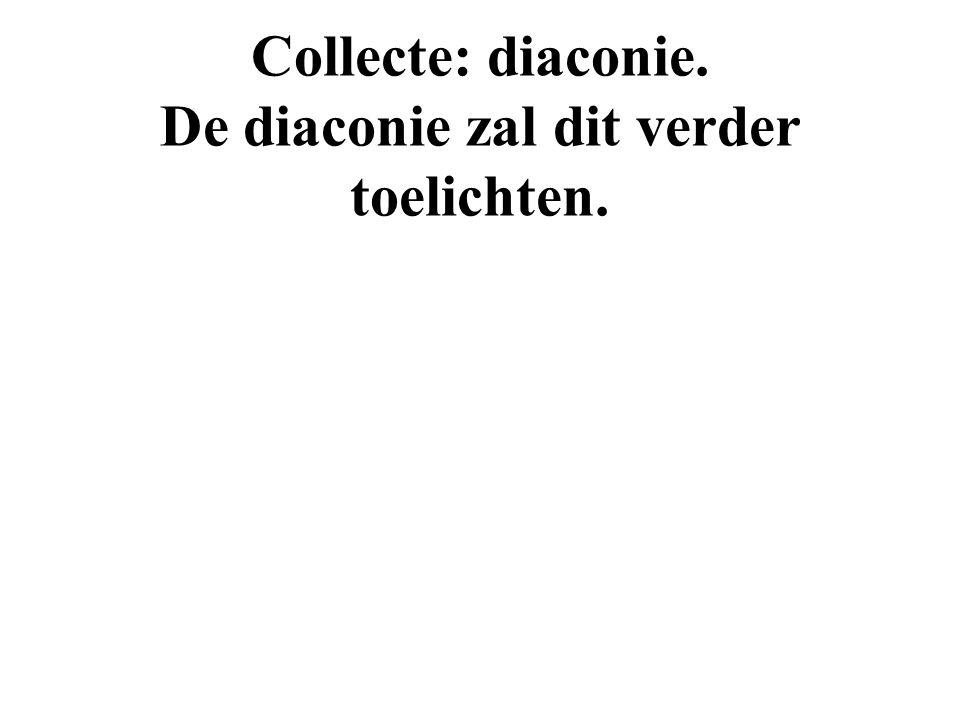 Collecte: diaconie. De diaconie zal dit verder toelichten.