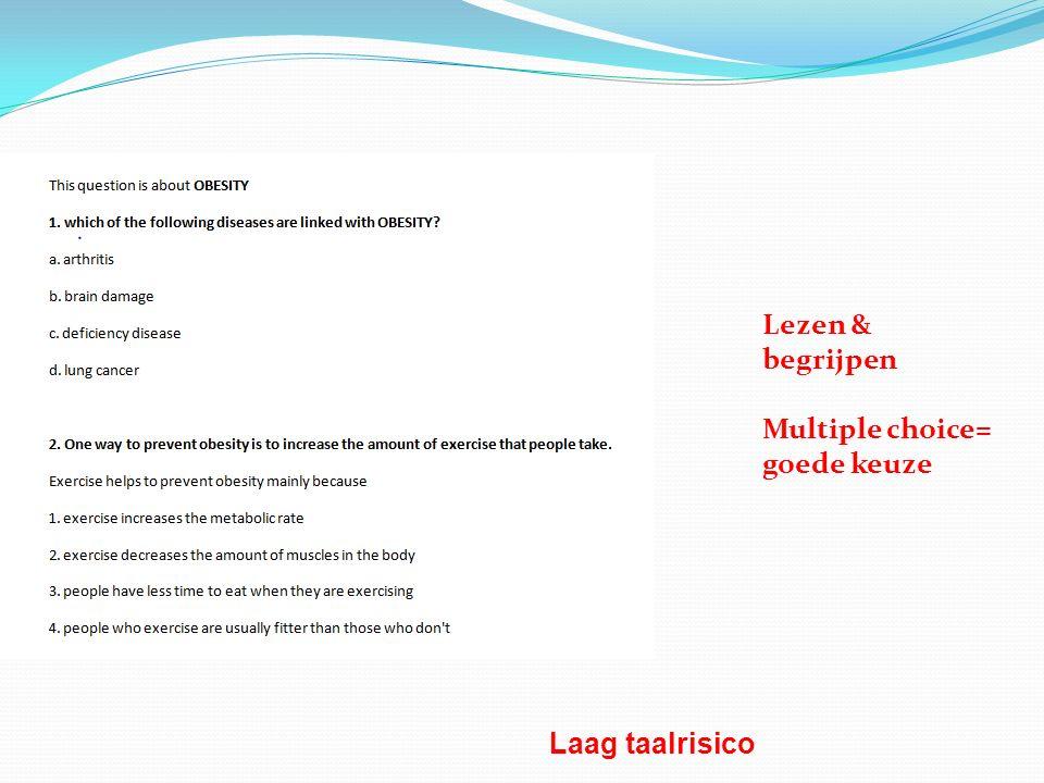 Lezen & begrijpen Multiple choice= goede keuze Laag taalrisico