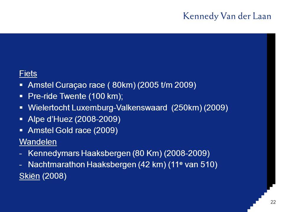 Fiets Amstel Curaçao race ( 80km) (2005 t/m 2009) Pre-ride Twente (100 km); Wielertocht Luxemburg-Valkenswaard (250km) (2009)