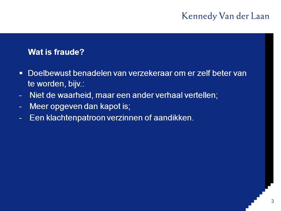 Wat is fraude Doelbewust benadelen van verzekeraar om er zelf beter van te worden, bijv.: Niet de waarheid, maar een ander verhaal vertellen;