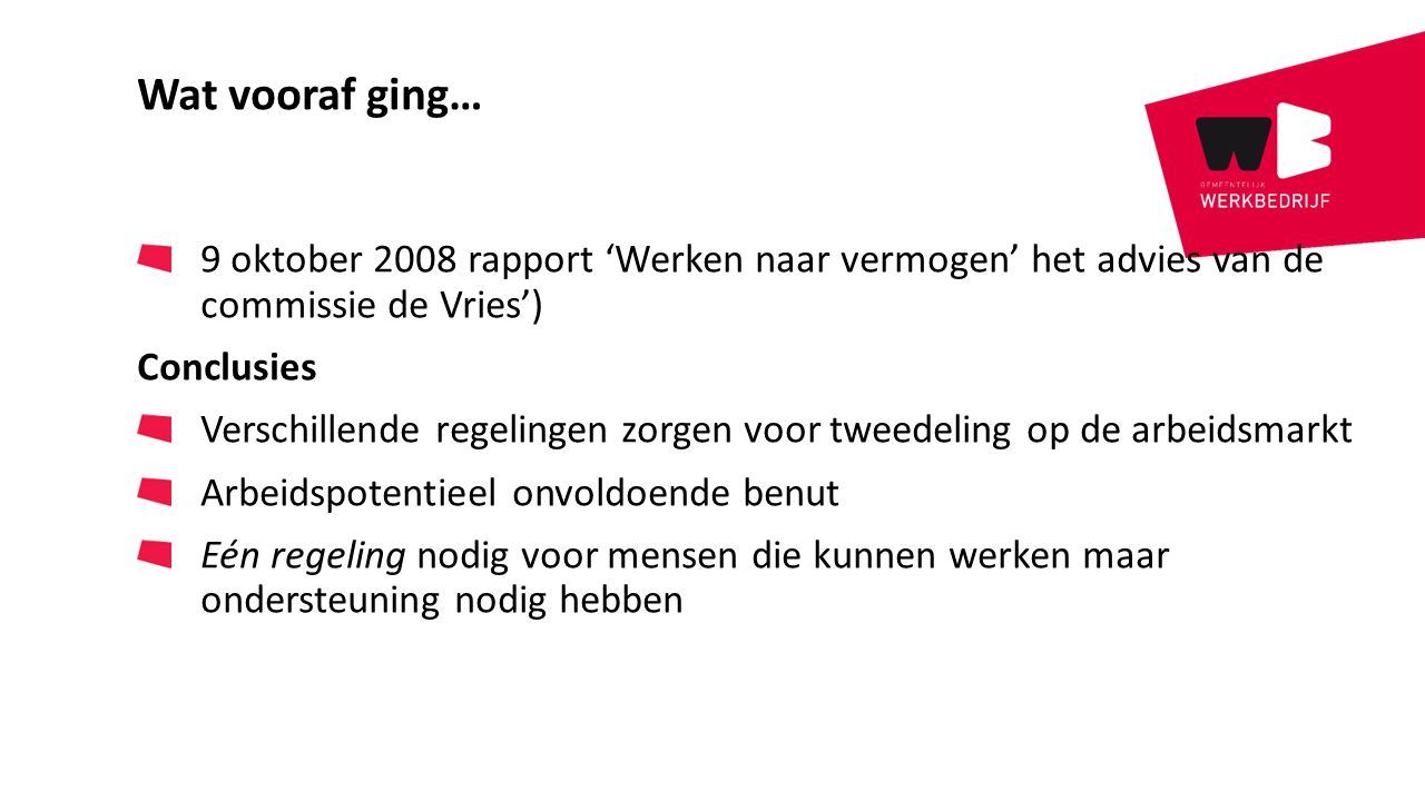 Wat vooraf ging… 9 oktober 2008 rapport 'Werken naar vermogen' het advies van de commissie de Vries')