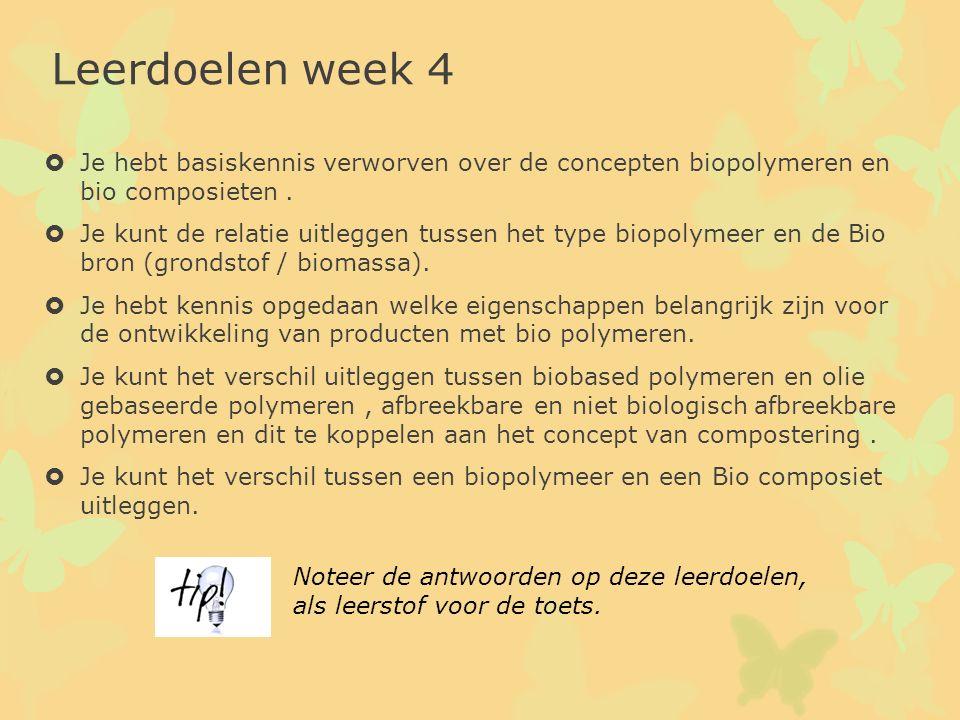 Leerdoelen week 4 Je hebt basiskennis verworven over de concepten biopolymeren en bio composieten .