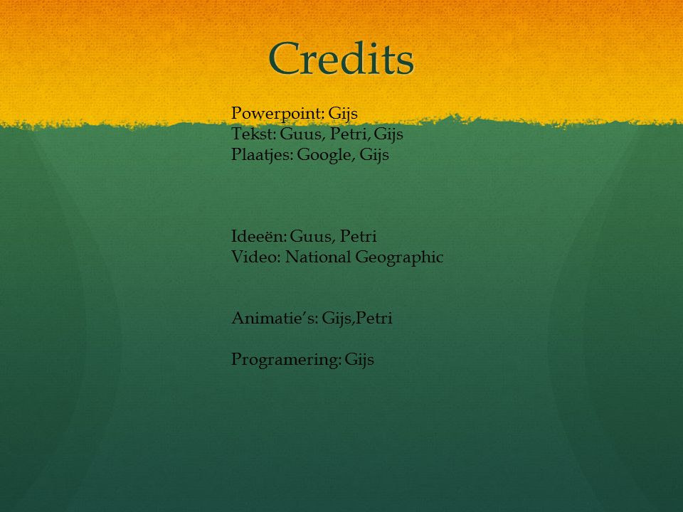 Credits Powerpoint: Gijs Tekst: Guus, Petri, Gijs