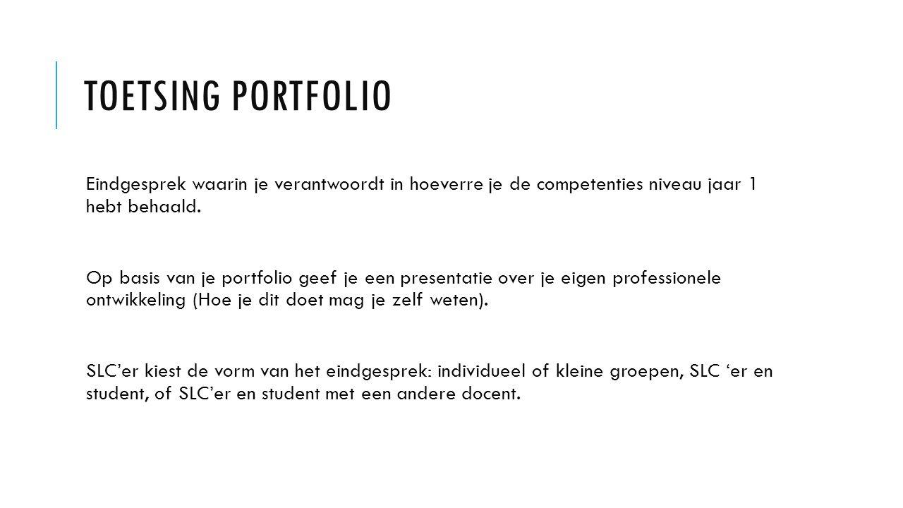 Toetsing portfolio Eindgesprek waarin je verantwoordt in hoeverre je de competenties niveau jaar 1 hebt behaald.