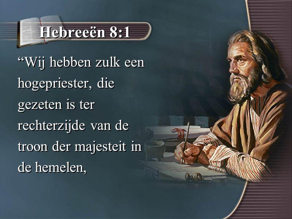 Hebreeën 8:1 Wij hebben zulk een hogepriester, die gezeten is ter