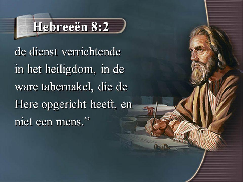Hebreeën 8:2 de dienst verrichtende in het heiligdom, in de