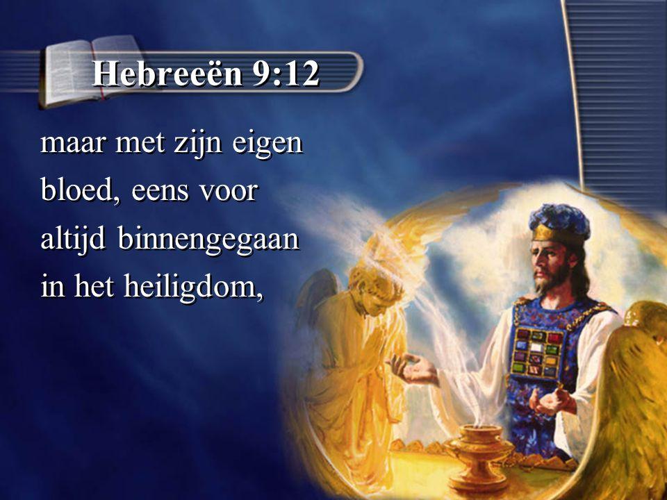 Hebreeën 9:12 maar met zijn eigen bloed, eens voor altijd binnengegaan