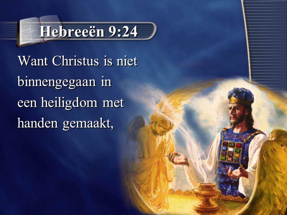 Hebreeën 9:24 Want Christus is niet binnengegaan in een heiligdom met