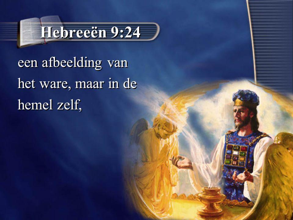 Hebreeën 9:24 een afbeelding van het ware, maar in de hemel zelf,