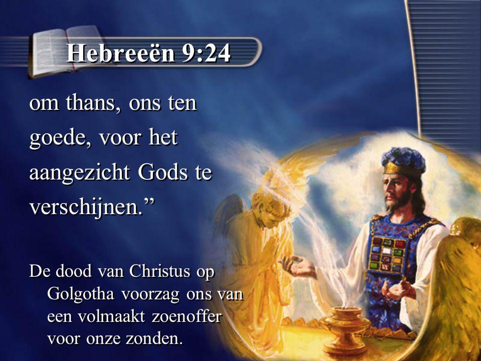 Hebreeën 9:24 om thans, ons ten goede, voor het aangezicht Gods te