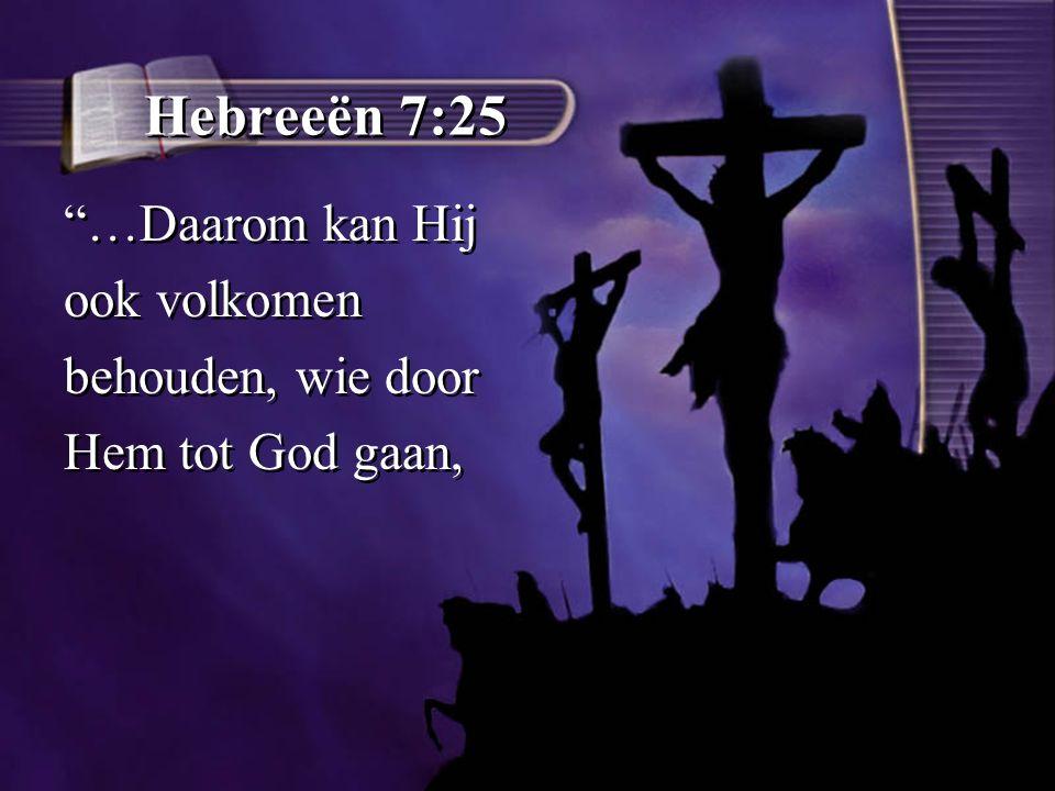 Hebreeën 7:25 …Daarom kan Hij ook volkomen behouden, wie door