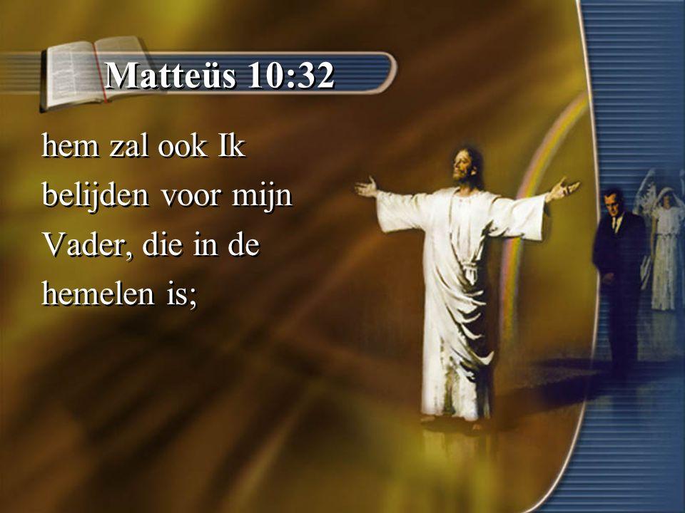 Matteüs 10:32 hem zal ook Ik belijden voor mijn Vader, die in de
