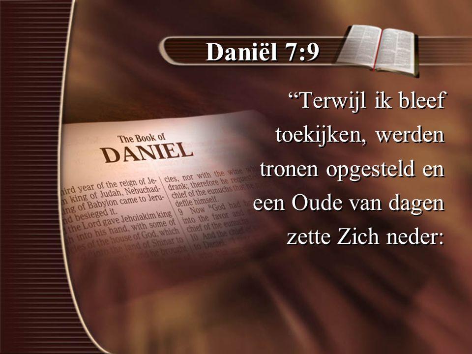 Daniël 7:9 Terwijl ik bleef toekijken, werden tronen opgesteld en