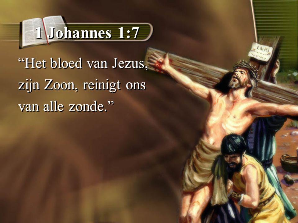 1 Johannes 1:7 Het bloed van Jezus, zijn Zoon, reinigt ons