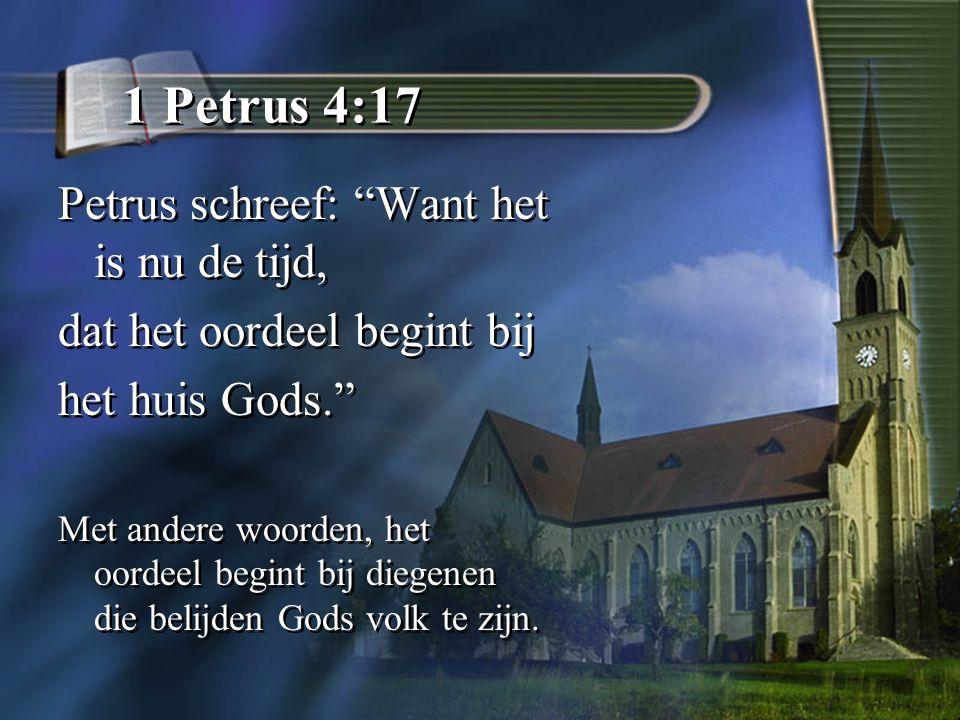 1 Petrus 4:17 Petrus schreef: Want het is nu de tijd,