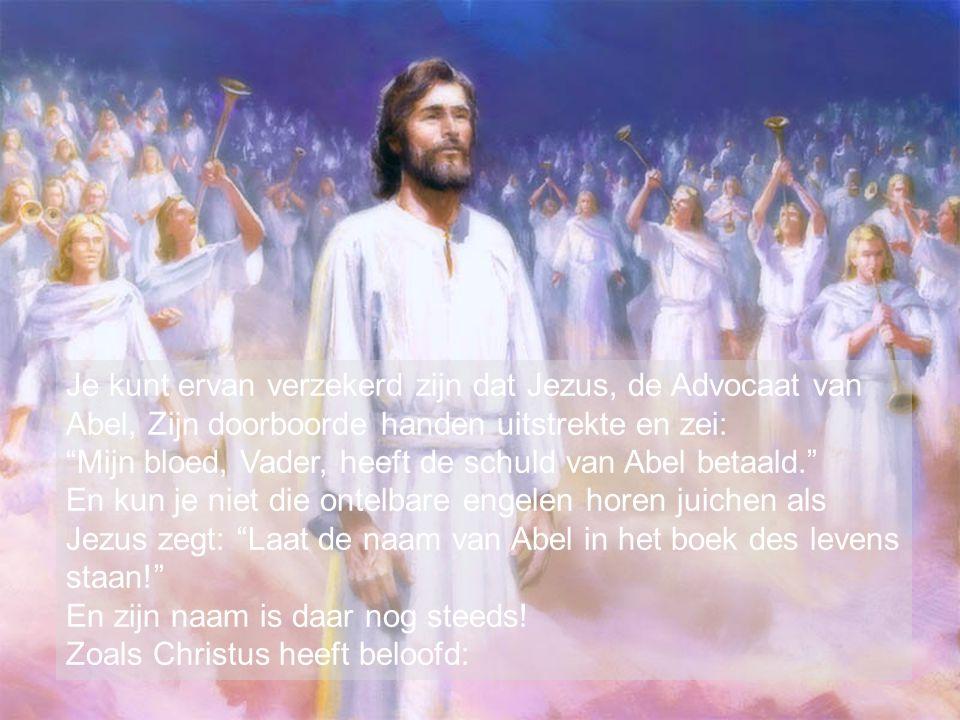 Je kunt ervan verzekerd zijn dat Jezus, de Advocaat van Abel, Zijn doorboorde handen uitstrekte en zei: