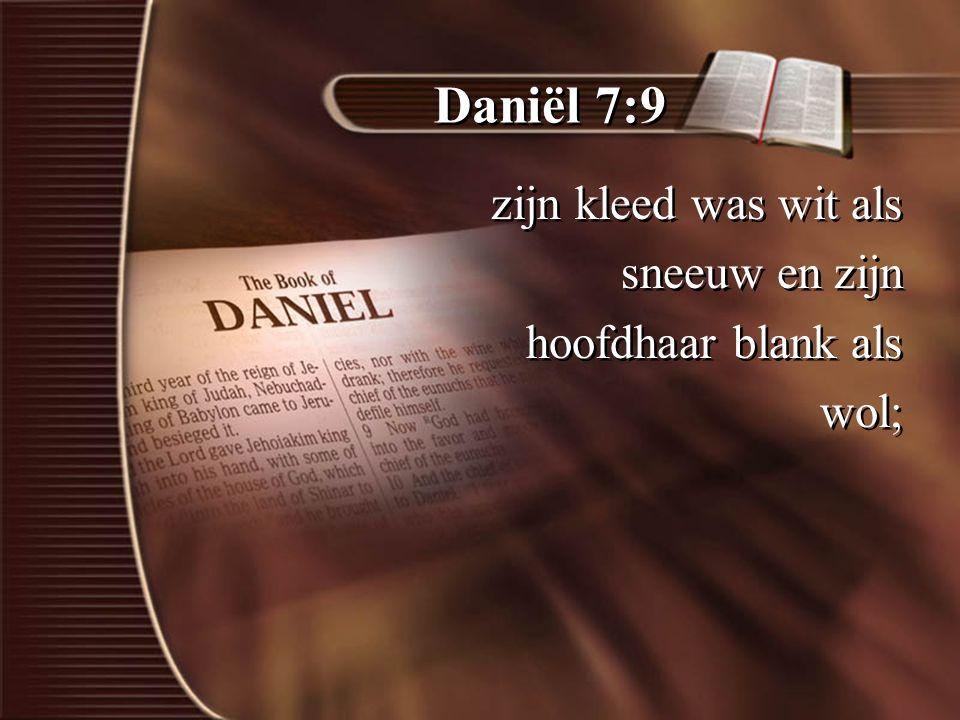 Daniël 7:9 zijn kleed was wit als sneeuw en zijn hoofdhaar blank als