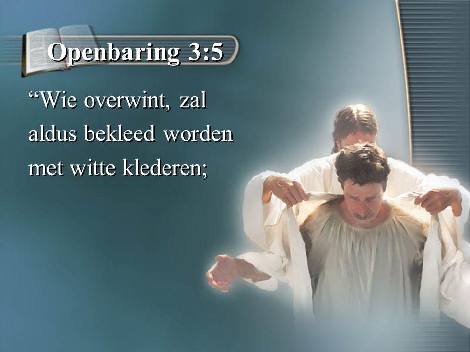 Openbaring 3:5 Wie overwint, zal aldus bekleed worden