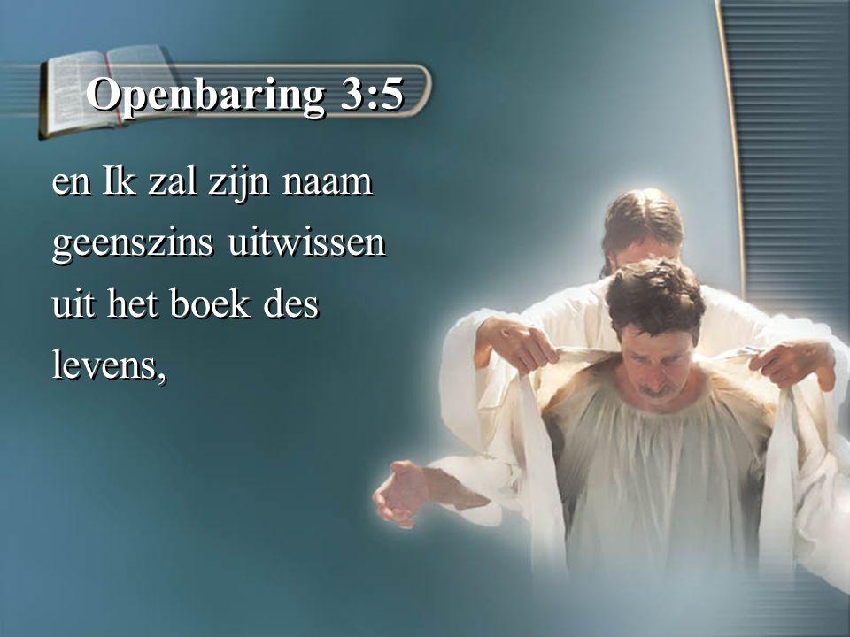 Openbaring 3:5 en Ik zal zijn naam geenszins uitwissen