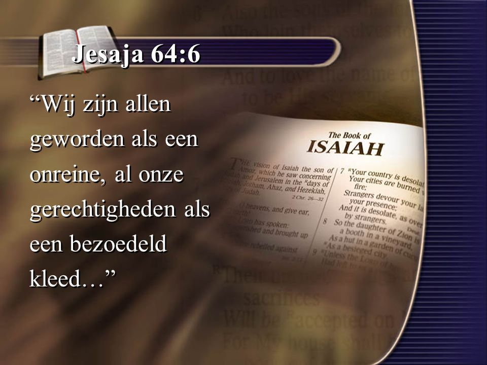 Jesaja 64:6 Wij zijn allen geworden als een onreine, al onze