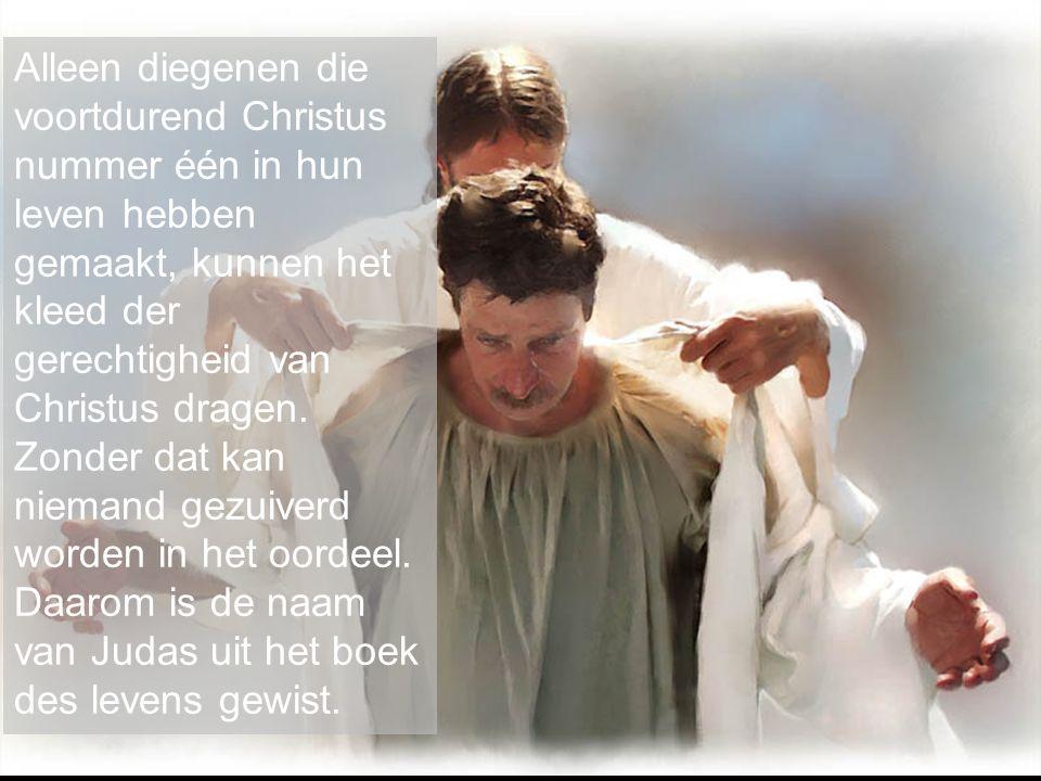 Alleen diegenen die voortdurend Christus nummer één in hun leven hebben gemaakt, kunnen het kleed der gerechtigheid van Christus dragen.