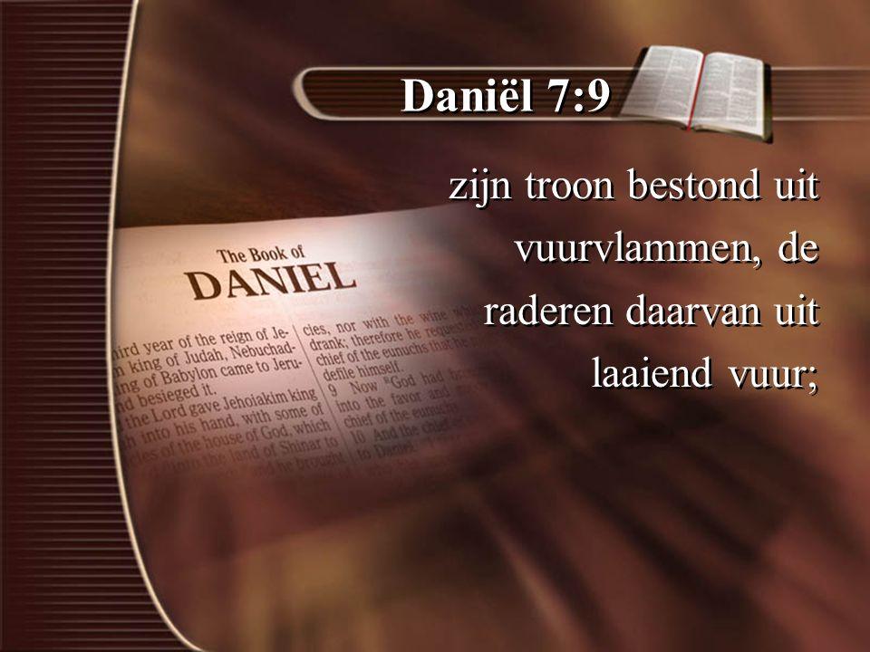 Daniël 7:9 zijn troon bestond uit vuurvlammen, de raderen daarvan uit