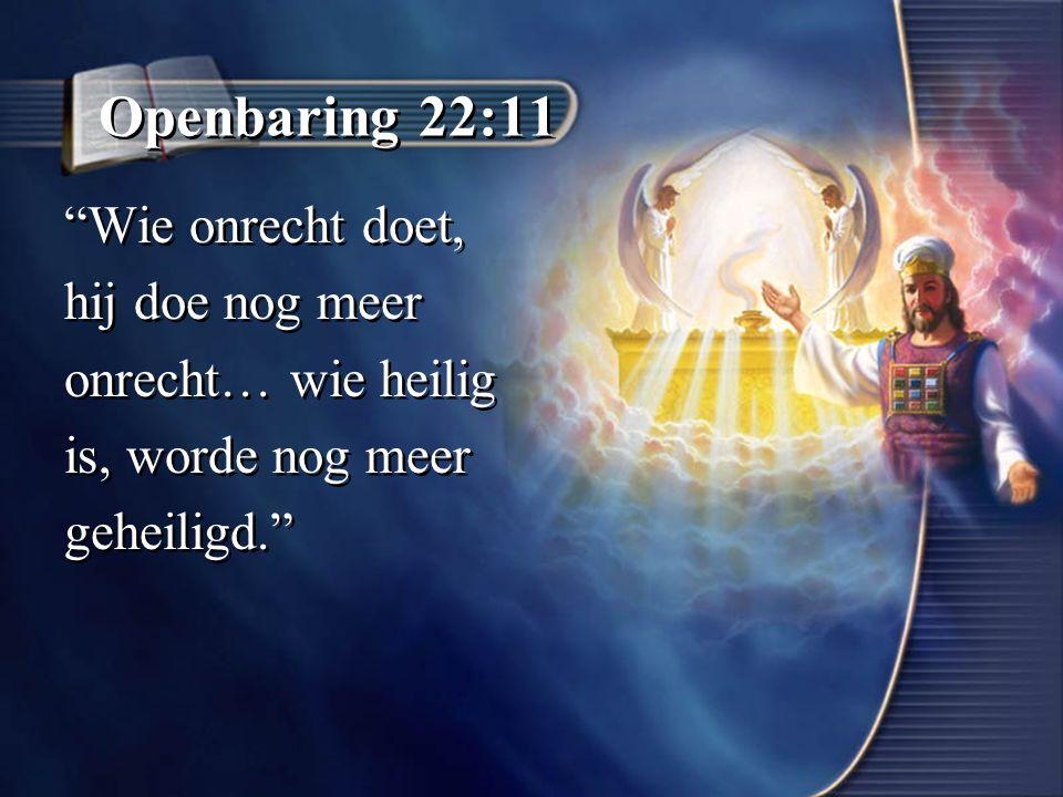 Openbaring 22:11 Wie onrecht doet, hij doe nog meer