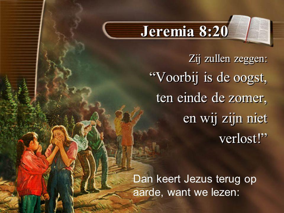 Jeremia 8:20 Voorbij is de oogst, ten einde de zomer,
