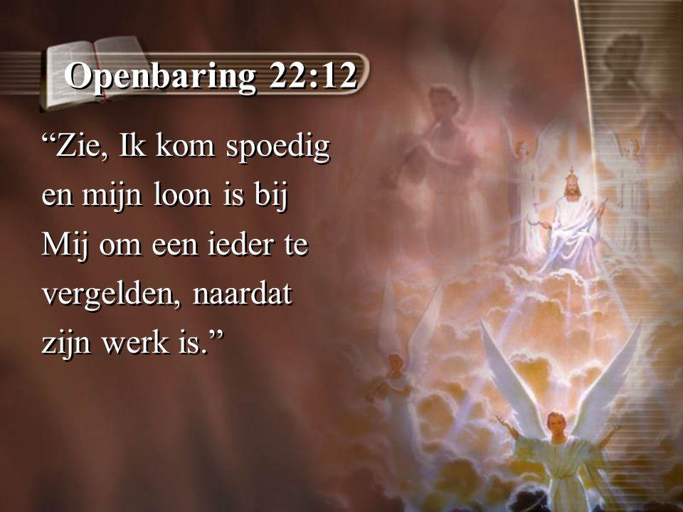 Openbaring 22:12 Zie, Ik kom spoedig en mijn loon is bij
