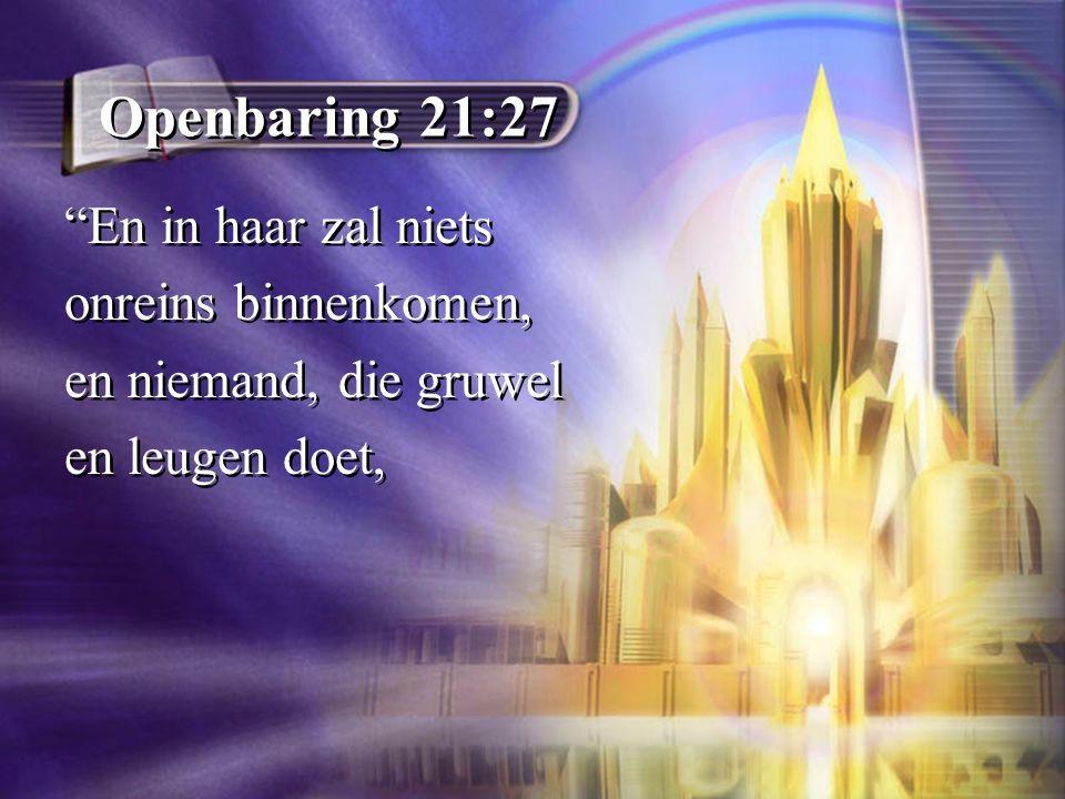 Openbaring 21:27 En in haar zal niets onreins binnenkomen,