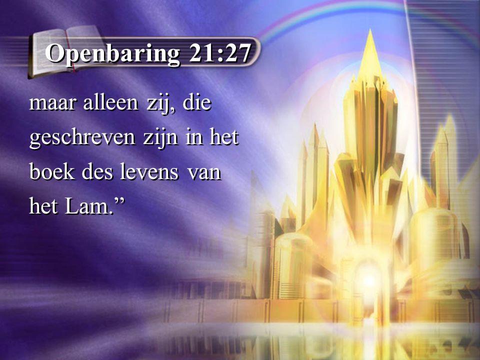 Openbaring 21:27 maar alleen zij, die geschreven zijn in het