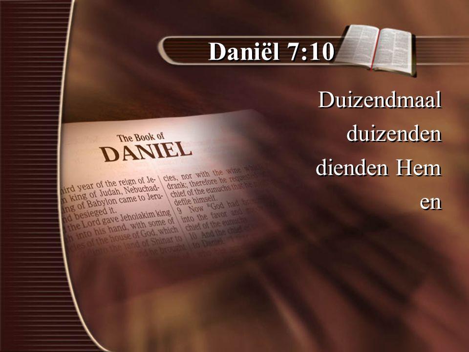 Daniël 7:10 Duizendmaal duizenden dienden Hem en