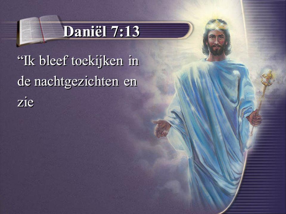 Daniël 7:13 Ik bleef toekijken in de nachtgezichten en zie