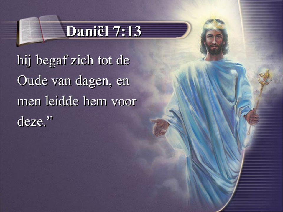 Daniël 7:13 hij begaf zich tot de Oude van dagen, en